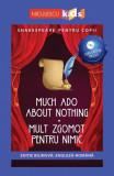 Mult zgomot pentru nimic (ediţie bilingvă)