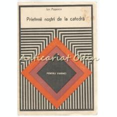 Prietenii Nostri De La Catedra - Ion Popescu