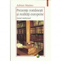 Prezente romanesti si realitati europene. Jurnal intelectual - Adrian Marino