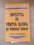 Cumpara ieftin IMPOZITUL PE VENITUL GLOBAL PE INTELESUL TUTUROR-CONSTANTA DANA-R6A