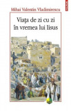 w1 Viata de zi cu zi in vremea lui Iisus - Mihai Valentin Vladimirescu