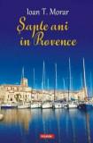 Sapte ani in Provence/Ioan T. Morar