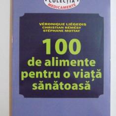 100 DE ALIMENTE PENTRU O VIATA SANATOASA de VERONIQUE LIEGEOIS...STEPHANE MOTTAY 2013