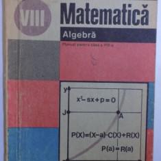 MATEMATICA - ALGEBRA , MANUAL PENTRU CLASA A VIII - A de ION CRACIUNEL... TIBERIU SPIRCU , 1988