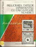 Cumpara ieftin Prelucrarea Datelor Experimentale Cu Calculatoare Numerice - I. Constantinescu