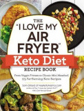 "The """"i Love My Air Fryer"""" Keto Diet Recipe Book: From Veggie Frittata to Classic Mini Meatloaf, 175 Fat-Burning Keto Recipes"