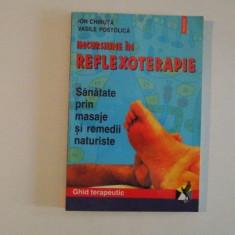 INCURSIUNE IN REFLEXOTERAPIE , SANATATE PRIN MASAJE SI REMEDII NATURISTE de ION CHIRUTA , VASILE POSTOLICA , 1991