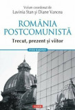 Romania postcomunista. Trecut, prezent si viitor/Lavinia Stan, Diane Vancea, Polirom