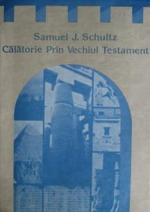 Calatorie prin Vechiul Testament - Samuel J. Schultz foto