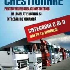Chestionare pentru verificarea cunostintelor de legislatie rutiera si intrebari de mecanica - categoria C si D 2018/Dan Teodorescu, Corneliu Ionescu