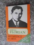Metafizica Si Arta - Mircea Florian ,536435