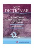 Cumpara ieftin Mic Dicţionar de omonime, paronime, sinonime, antonime