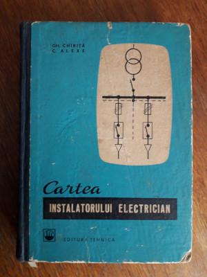 Cartea instalatorului electrician - Gh. Chirita / R5P3F foto