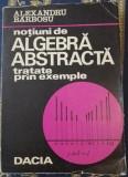 Alexandru Barbosu-Notiuni de algebra abstracta tratate prin exemple 1974