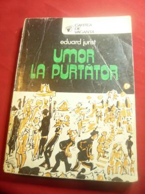 Eduard Jurist -Umor la Purtator -Ed. Sport-Turism 1980 ,desene Tia Peltz ,215pag foto
