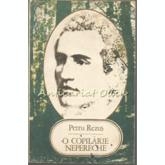 O Copilarie Nepereche - Petru Rezus