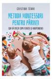 Metoda Montessori pentru părinți. Cum să crești copii independenți și fericiți (Carte pentr toți)