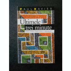 PAUL DAVIES - ULTIMELE TREI MINUTE - IPOTEZE PRIVIND SOARTA FINALA A UNIVERSULUI