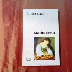 MIRCEA ELIADE - MADDALENA - Nuvele - Editura Jurnalul Literar, 1996, 276 p.
