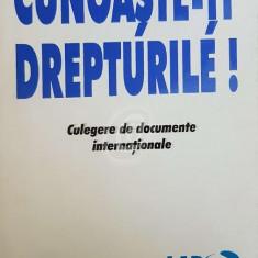 Cunoaste-ti drepturile! Culegere de documente internationale