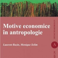 Motive Economice In Antropologie - Laurent Bazin, Monique Selim