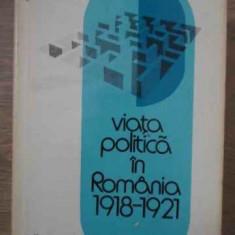 VIATA POLITICA IN ROMANIA 1918-1921 - MIRCEA MUSAT ION ARDELEANU