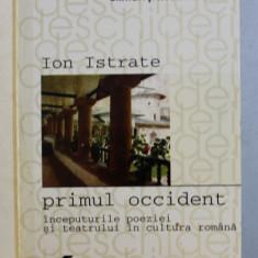 PRIMUL OCCIDENT - INCEPUTURILE POEZIEI SI TEATRULUI IN CULTURA ROMANA de ION ISTRATE , 2001