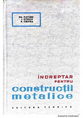 Indreptar pentru constructii metalice-Em. Fluture, I. Otescu foto