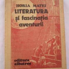 Literatura Si Fascinatia Aventurii - Horia Matei ,268780