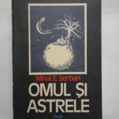 OMUL SI ASTRELE - Mihai E. Serban