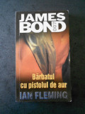 IAN FLEMING - JAMES BOND * BARBATUL CU PISTOLUL DE AUR