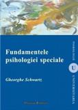 Fundamentele psihologiei speciale/Gheorghe Schwartz