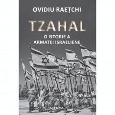 Tzahal. O Istorie A Armatei Israeliene. Ovidiu Raetchi