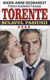 Torente - Sclavul pasiunii. Vol. IV/Marie Anne Desmarest
