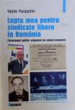 LUPTA MEA PENTRU SINDICATE LIBERE IN ROMANIA, TERORISMUL POLITIC ORGANIZAT DE STATUL COMUNIST de VASILE PARASCHIV , 2005
