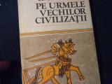 PE URMELE VECHILOR CIVILIZATII-CONSTANTIN DANIEL-206 PG-