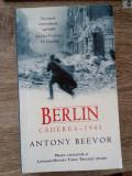 Antony Beevor Berlin Caderea 1945 ed. RAO