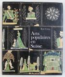 ARTS POPULAIRES EN SUISSE par RENE CREUX , 1970