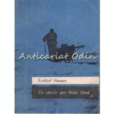 Cu Saniile Spre Polul Nord - Fridtjof Nansen
