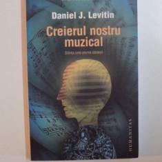 CREIERUL NOSTRU MUZICAL , STIINTA UNEI ETERNE OBSESII DE DANIEL J. LEVITIN