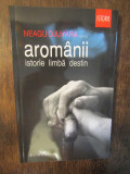 Aromânii: istorie, limbă, destin - Neagu Djuvara (coord.)