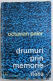 DRUMURI PRIN MEMORIE - ITALIA de OCTAVIAN PALER , 1974 , DEDICATIE*