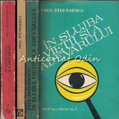 In Slujba Vietii Si A Adevarului I-III - Paul Stefanescu