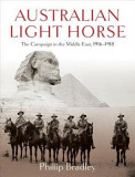 Australian Light Horse: The Campaign in the Middle East, 1916-1918