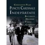 Puncte cardinale indepartate. Bucuresti–Helsinki–Tokyo–Canberra - Constantin Vlad