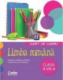 Limba romana. Caiet de lucru pentru clasa a VIII-a/Mihaela Daniela Cirstea, Laura Raluca Surugiu