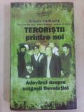 Teroristii printre noi , Adevarul despre ucigasii revolutiei - G. CARTIANU
