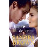 Umbre de ieri/Sandra Brown