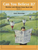 Can You Believe It?: Stories and Idioms from Real Life, Book 2