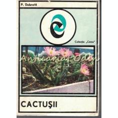 Cactusii - P. Dobrota - Tiraj: 3555 Exemplare